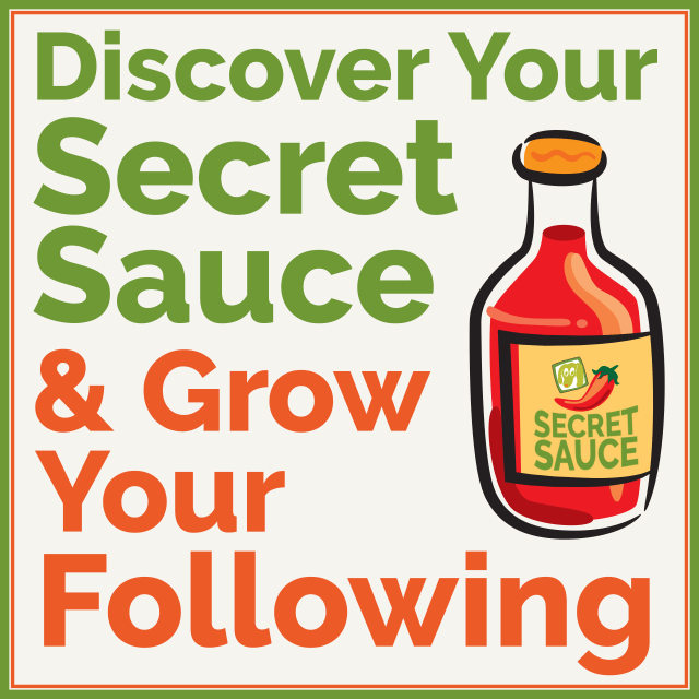 Discover your secret sauce and grow your following