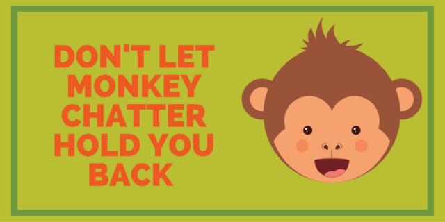 quiet the monkey chatter
