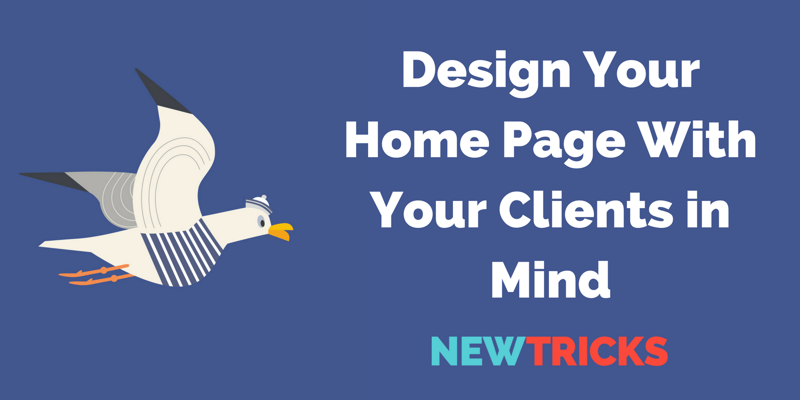 design your home page with your clients in mind